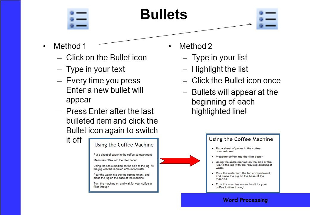 Bullets Method 1 Click on the Bullet icon Type in your text