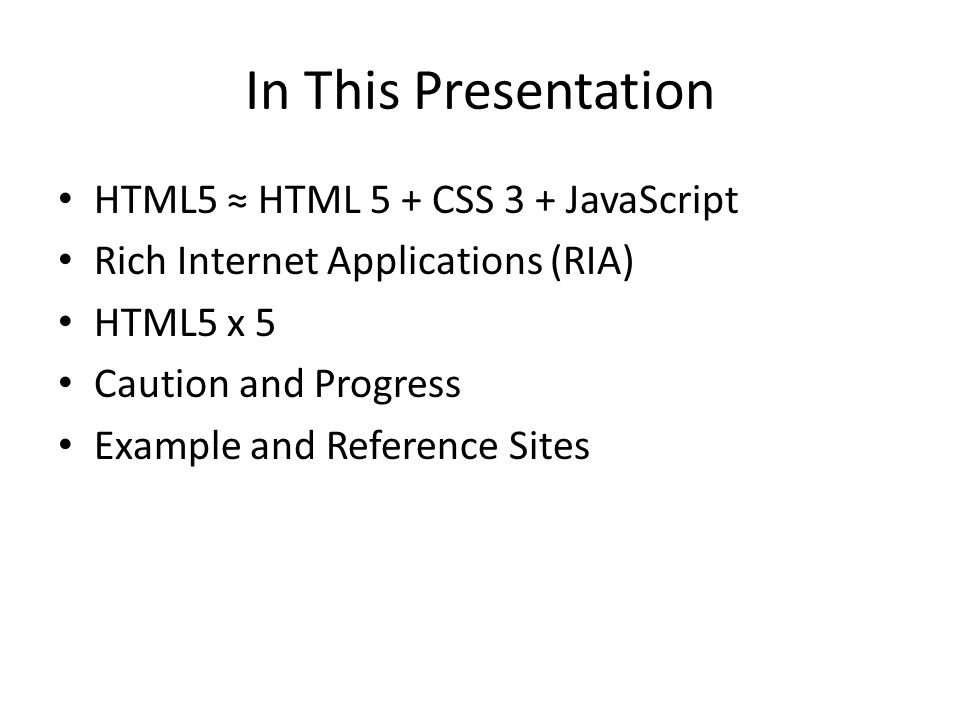 In This Presentation HTML5 ≈ HTML 5 + CSS 3 + JavaScript