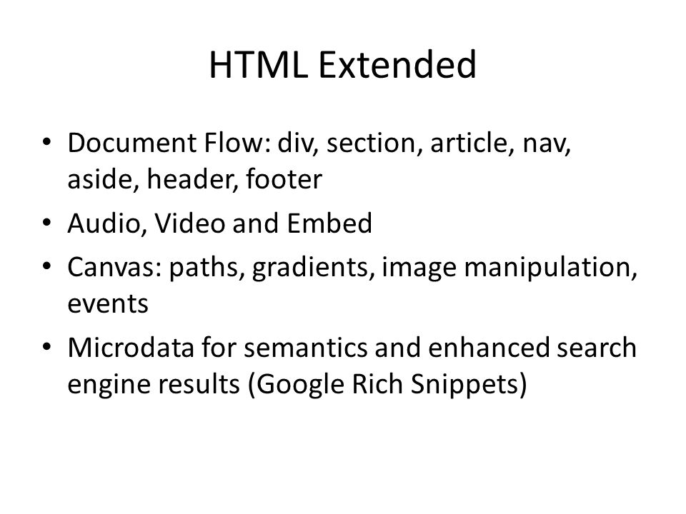 HTML Extended Document Flow: div, section, article, nav, aside, header, footer. Audio, Video and Embed.
