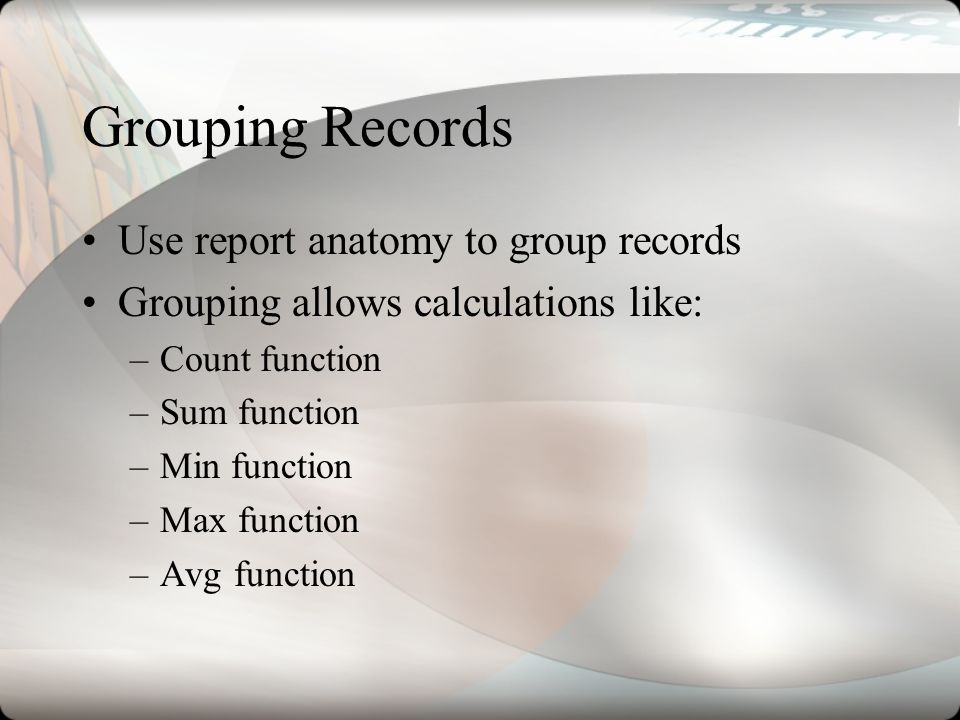 Grouping Records Use report anatomy to group records