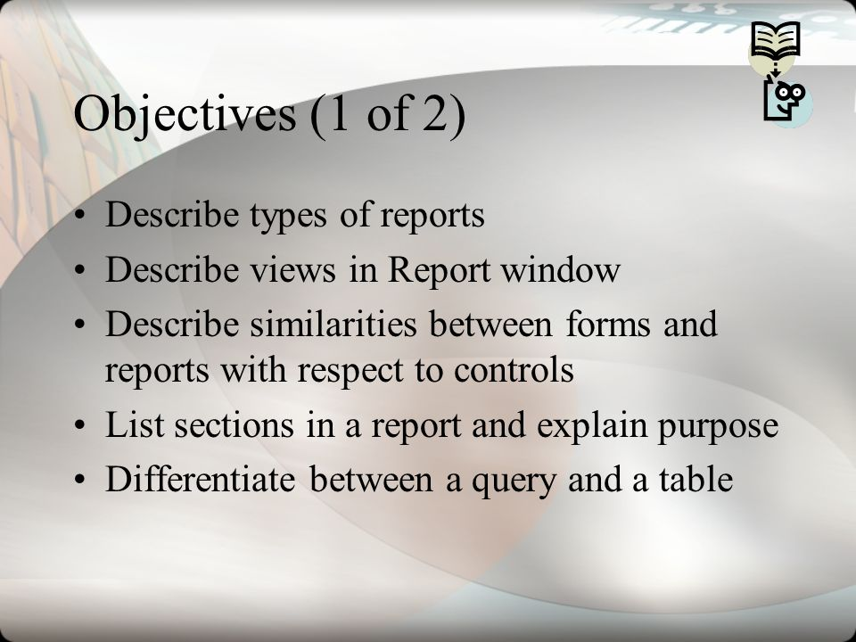 Objectives (1 of 2) Describe types of reports