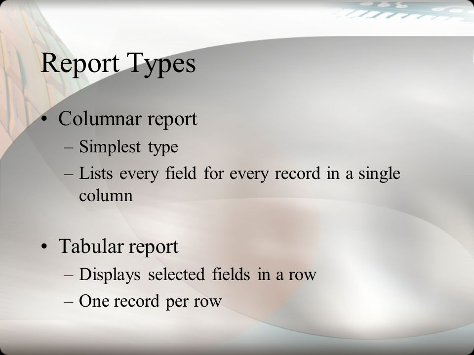 Report Types Columnar report Tabular report Simplest type