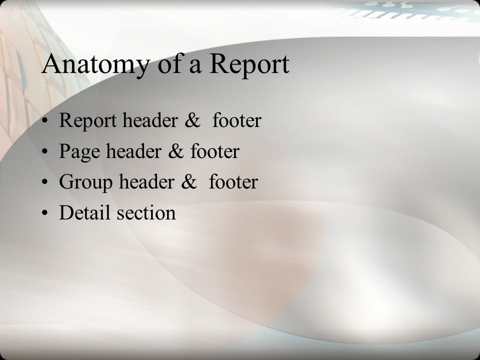 Anatomy of a Report Report header & footer Page header & footer