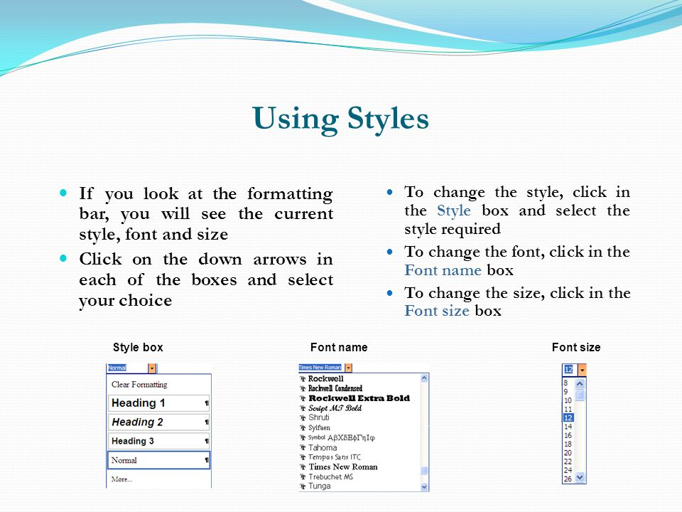 Using Styles If you look at the formatting bar, you will see the current style, font and size.