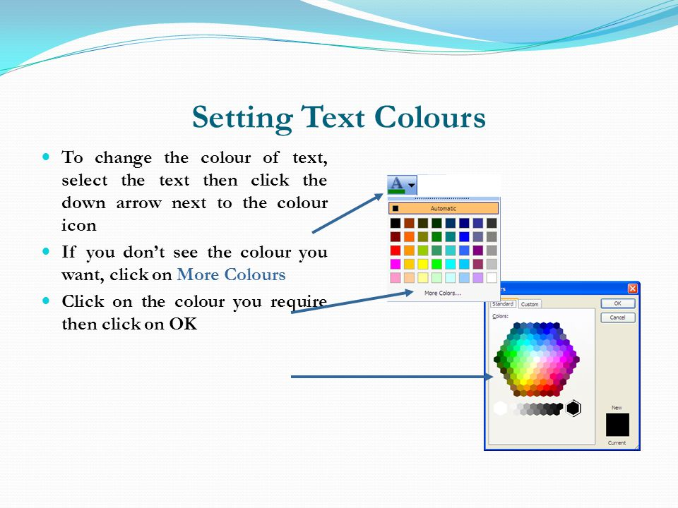 Setting Text Colours To change the colour of text, select the text then click the down arrow next to the colour icon.