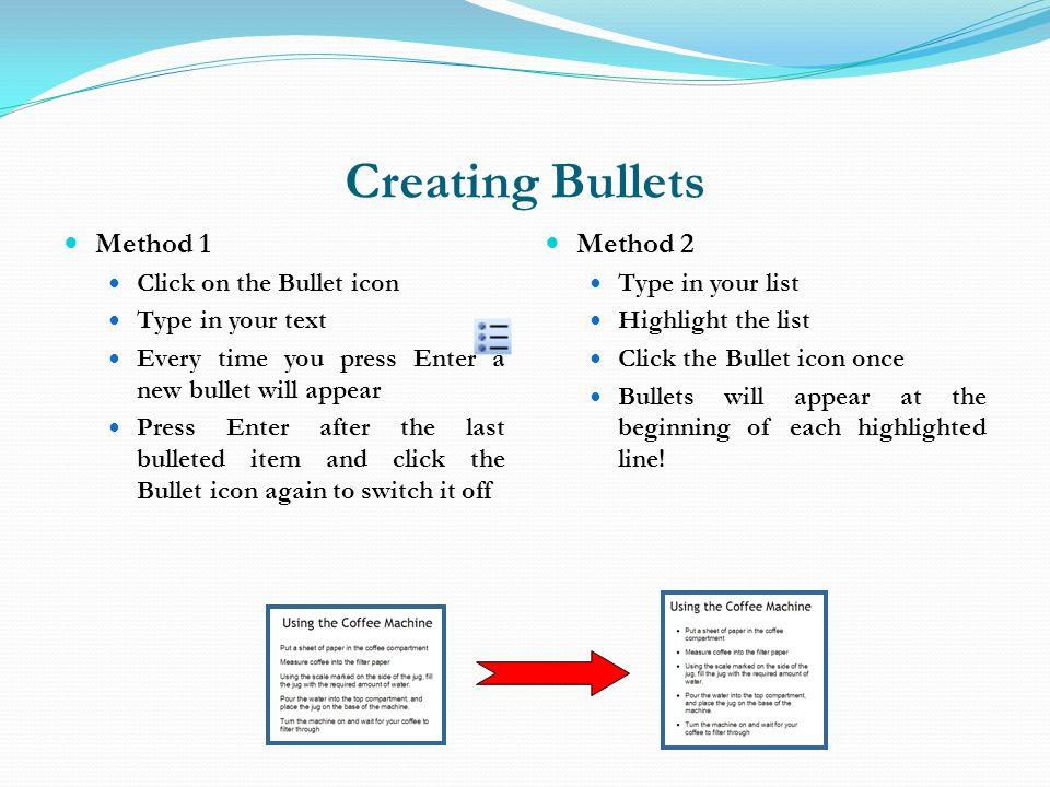 Creating Bullets Method 1 Method 2 Click on the Bullet icon