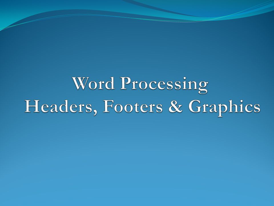 Word Processing Headers, Footers & Graphics
