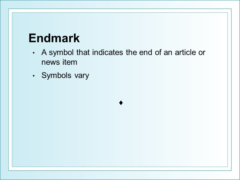 Endmark A symbol that indicates the end of an article or news item