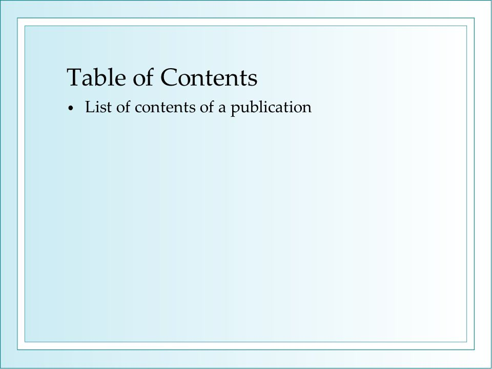 Table of Contents List of contents of a publication
