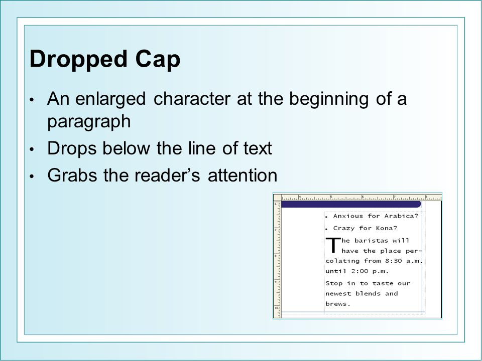Dropped Cap An enlarged character at the beginning of a paragraph