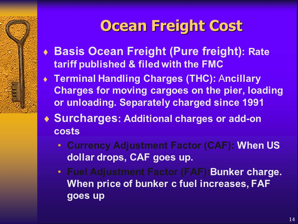 Ocean Freight Cost Basis Ocean Freight (Pure freight): Rate tariff published & filed with the FMC.