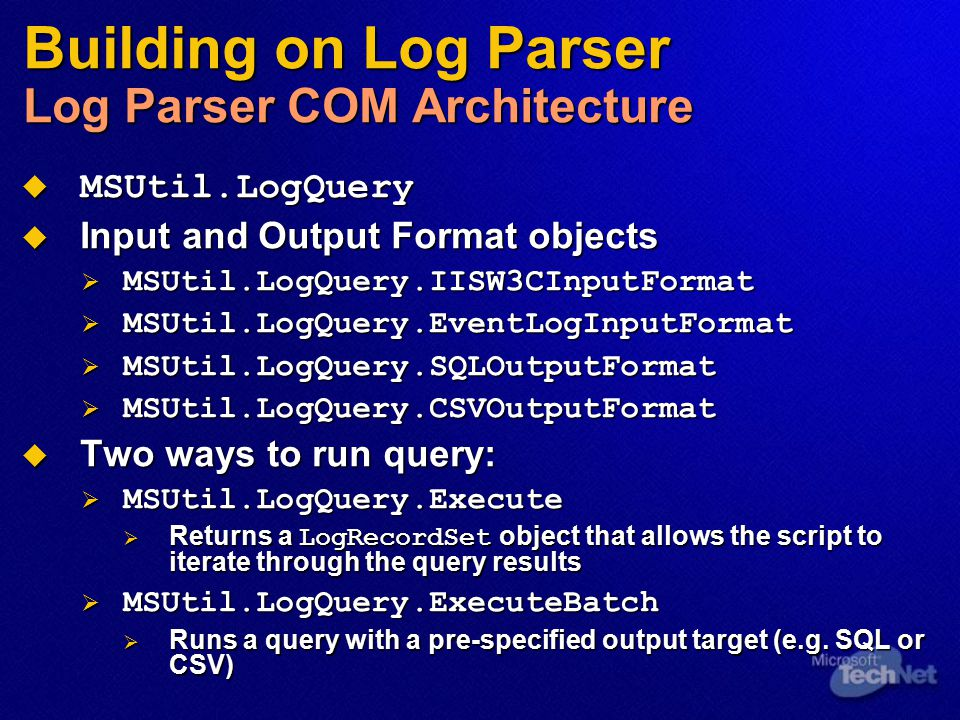 Building on Log Parser Log Parser COM Architecture
