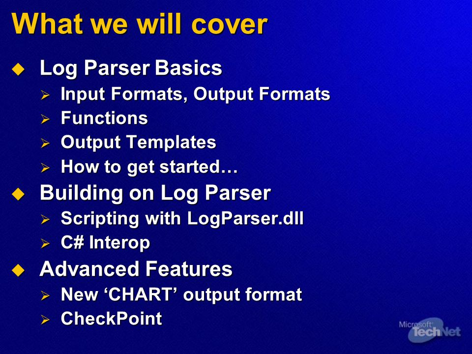 What we will cover Log Parser Basics Building on Log Parser