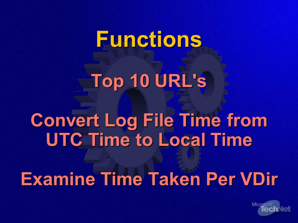 Functions Top 10 URL s Convert Log File Time from UTC Time to Local Time Examine Time Taken Per VDir