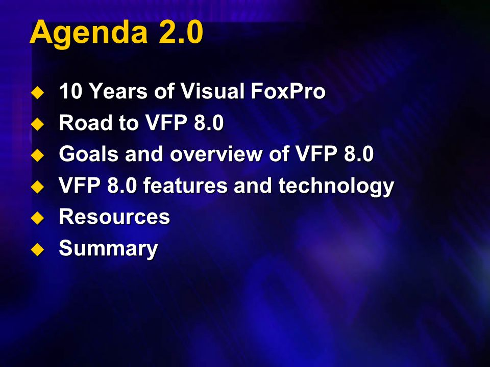 Agenda 2.0 10 Years of Visual FoxPro Road to VFP 8.0