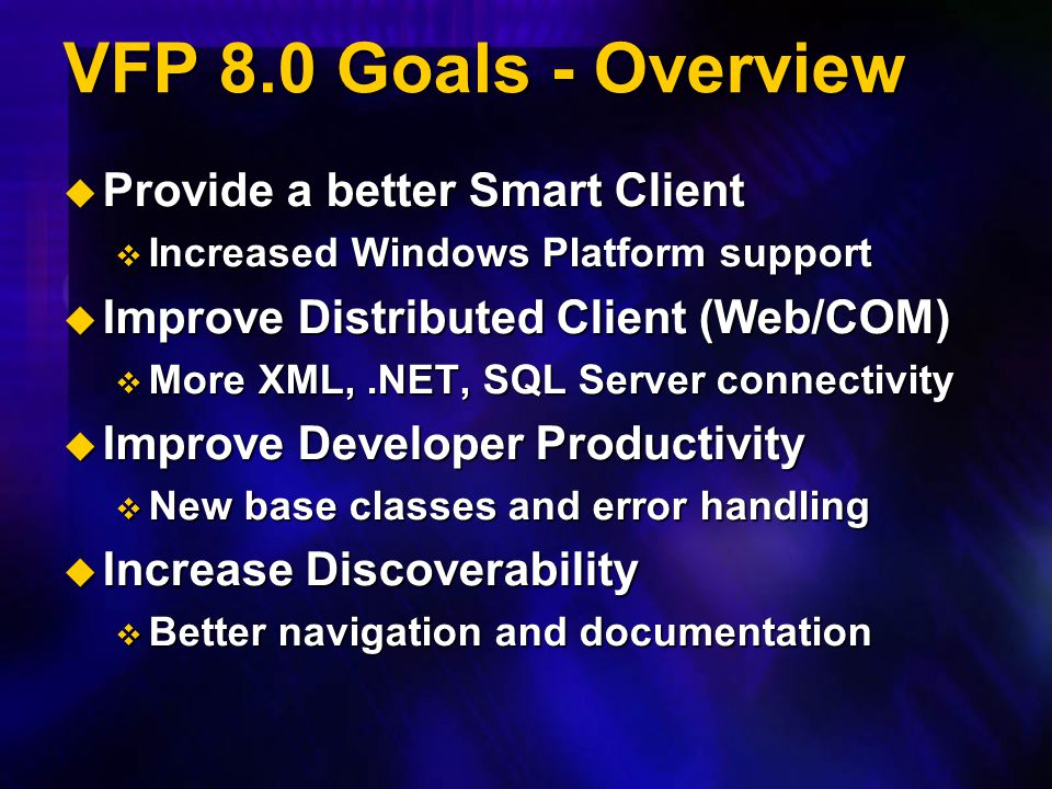 VFP 8.0 Goals - Overview Provide a better Smart Client