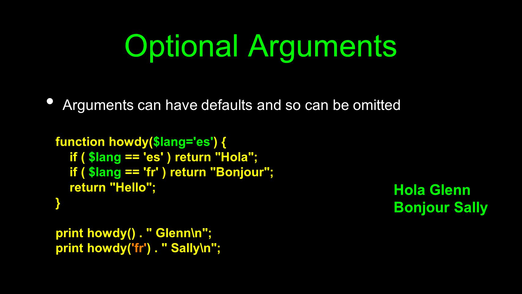 Optional Arguments Arguments can have defaults and so can be omitted