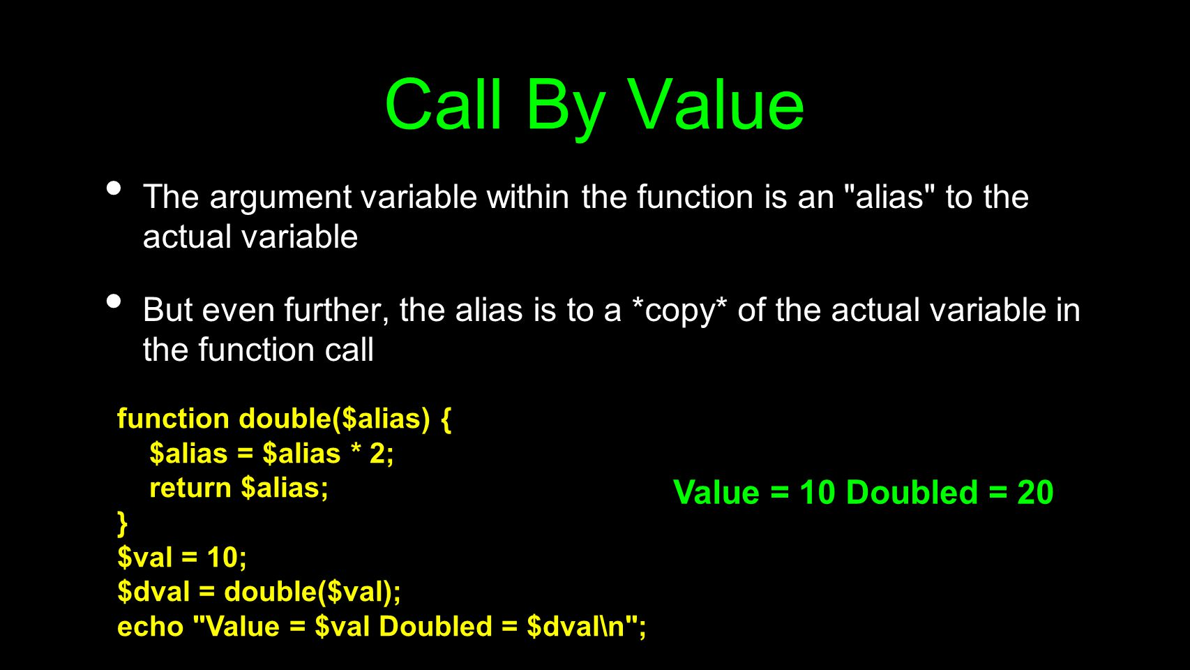 Call By Value The argument variable within the function is an alias to the actual variable.