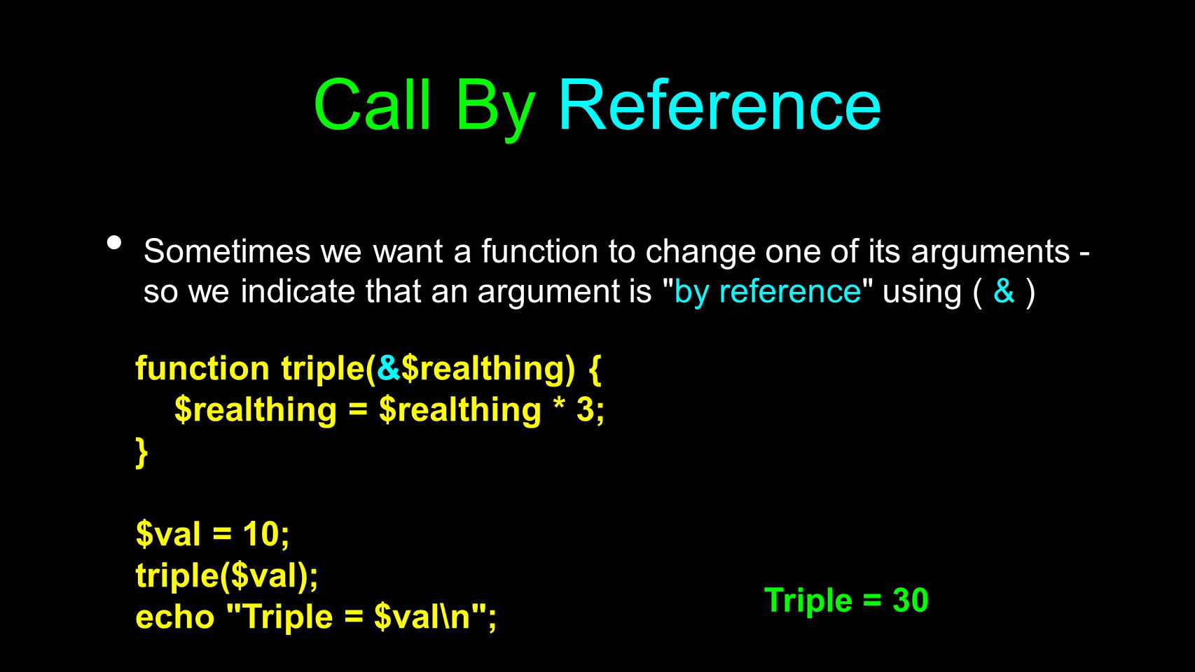 Call By Reference function triple(&$realthing) {