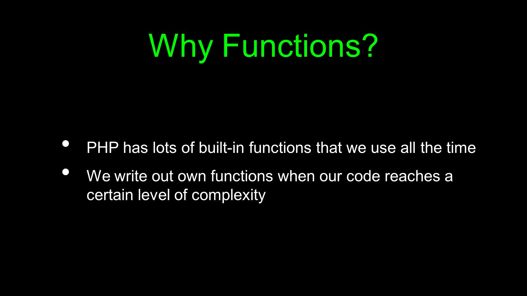 Why Functions PHP has lots of built-in functions that we use all the time.