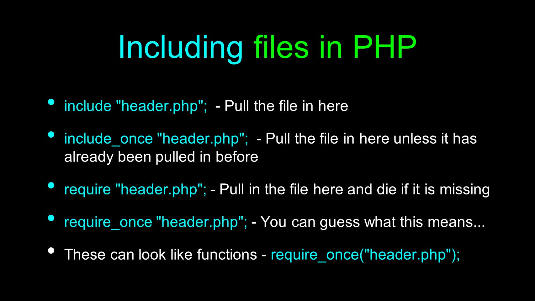 Including files in PHP include header.php ; - Pull the file in here