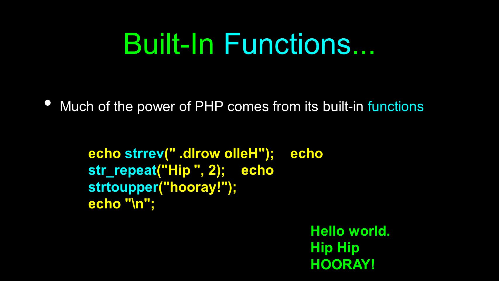 Built-In Functions... Much of the power of PHP comes from its built-in functions.
