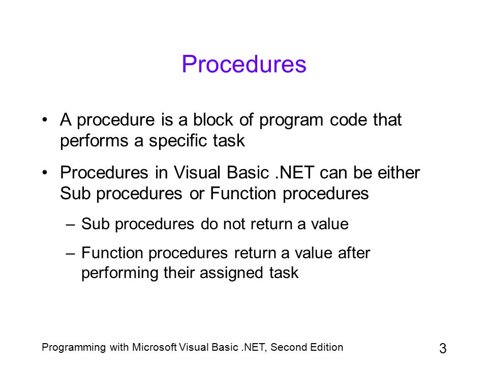 Procedures A procedure is a block of program code that performs a specific task.