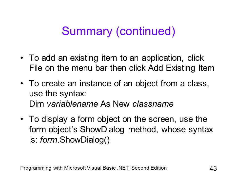 Summary (continued) To add an existing item to an application, click File on the menu bar then click Add Existing Item.