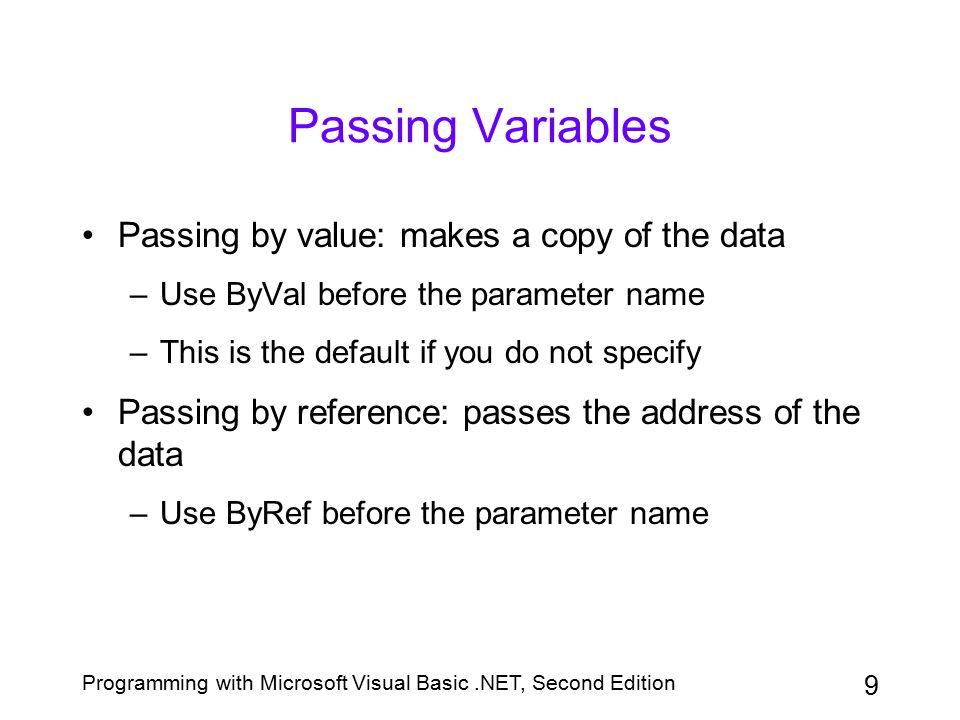 Passing Variables Passing by value: makes a copy of the data