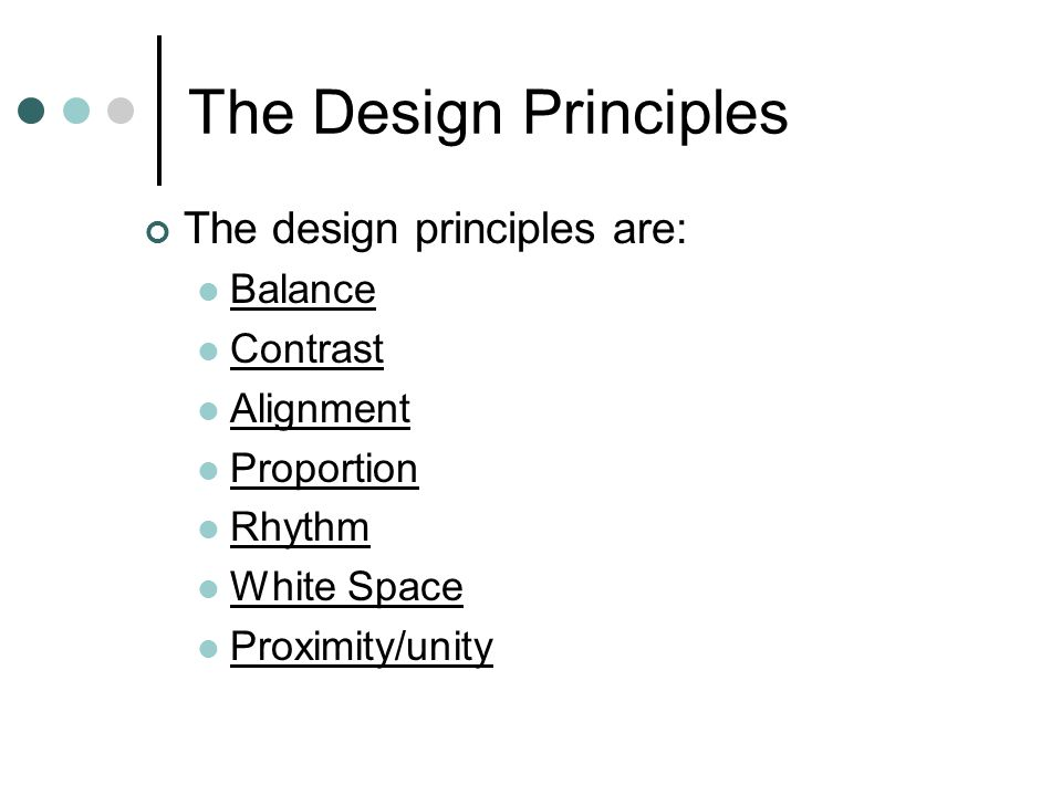 The Design Principles The design principles are: Balance Contrast