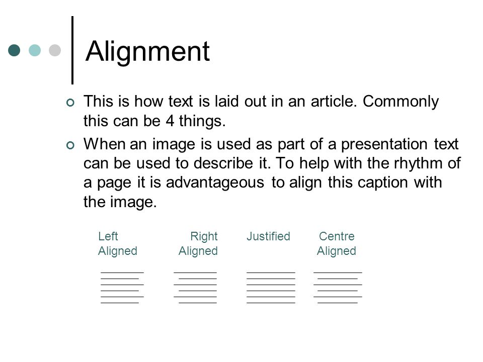 Alignment This is how text is laid out in an article. Commonly this can be 4 things.
