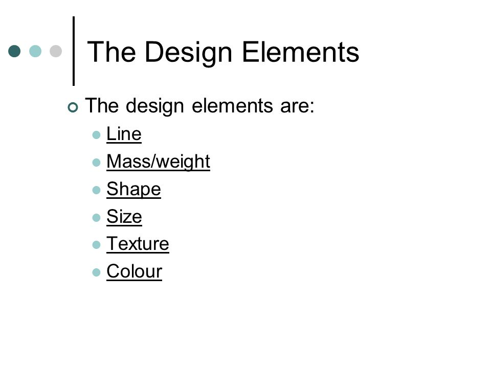 The Design Elements The design elements are: Line Mass/weight Shape