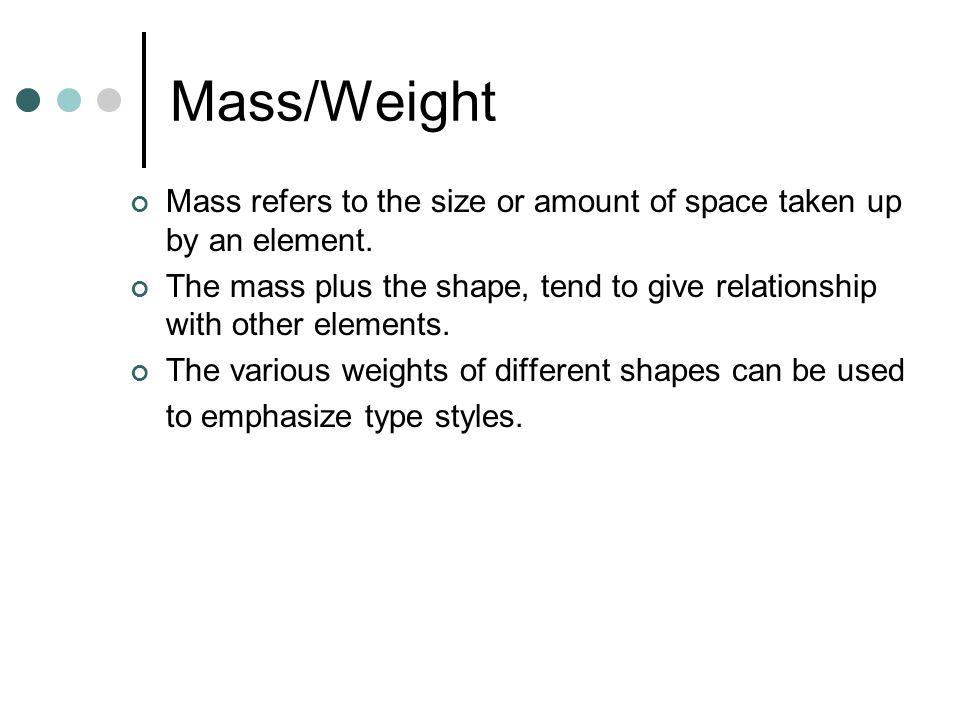 Mass/Weight Mass refers to the size or amount of space taken up by an element.