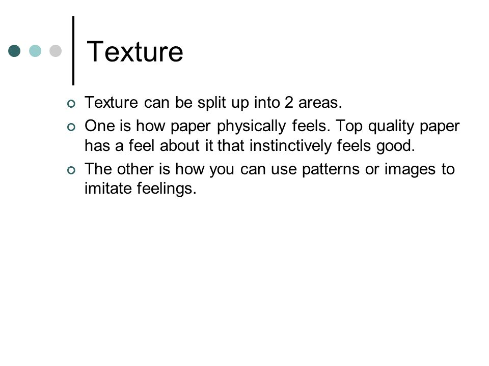 Texture Texture can be split up into 2 areas.