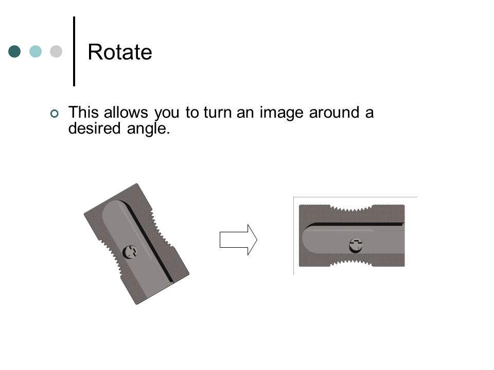 Rotate This allows you to turn an image around a desired angle.