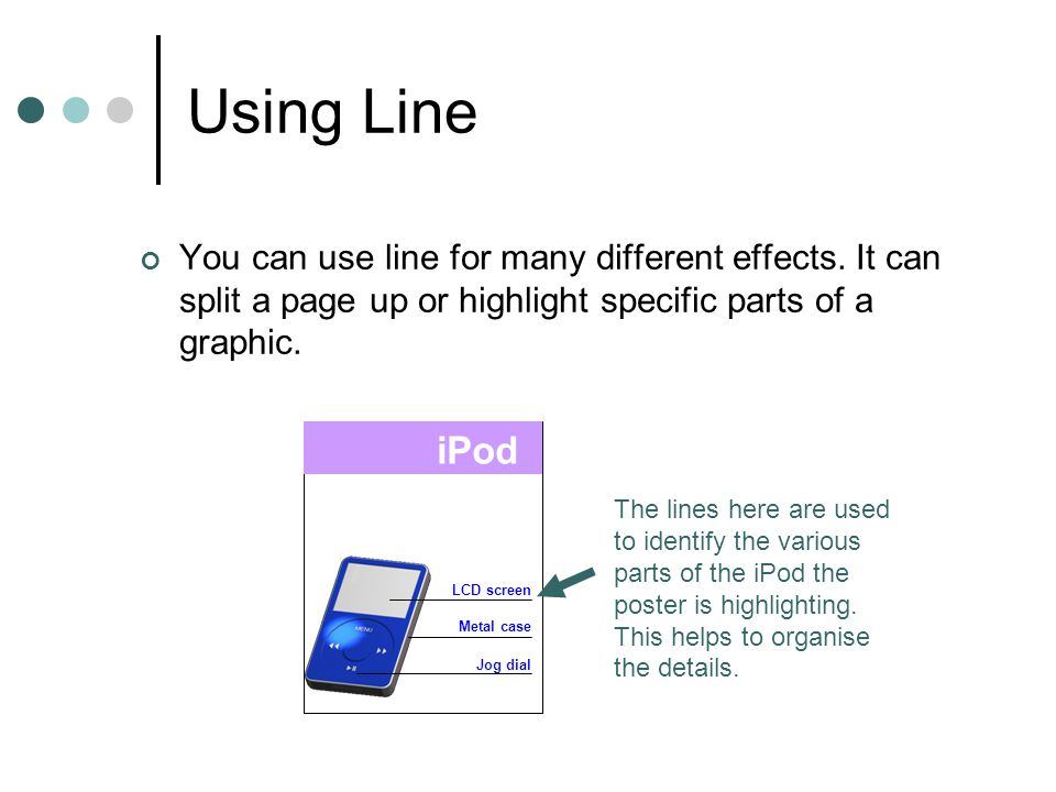 Using Line You can use line for many different effects. It can split a page up or highlight specific parts of a graphic.