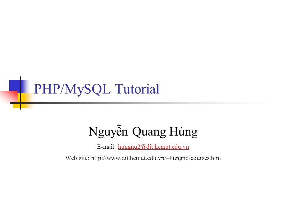 PHP/MySQL Tutorial Nguyễn Quang Hùng E-mail: hungnq2@dit.hcmut.edu.vn