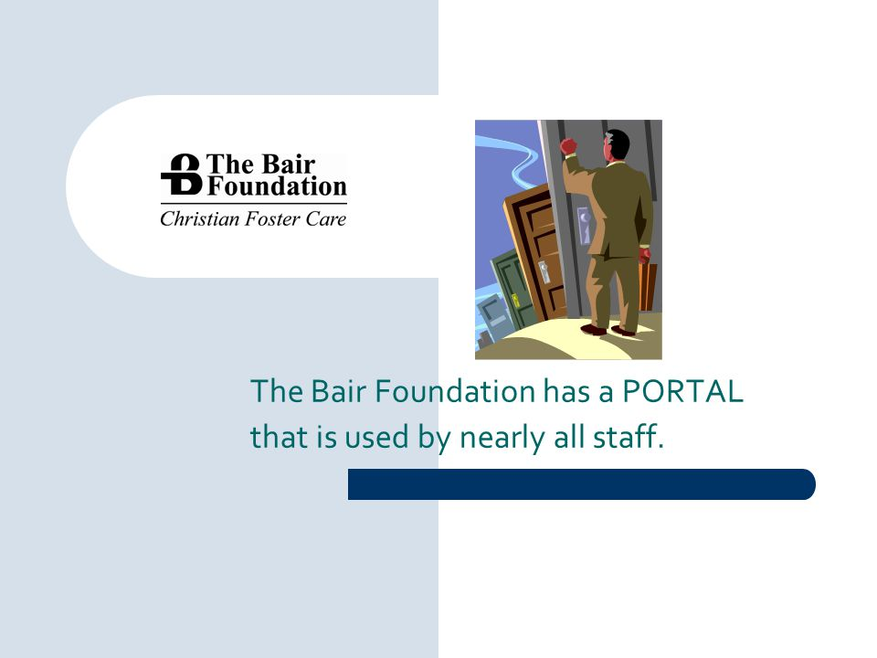The Bair Foundation has a PORTAL that is used by nearly all staff.