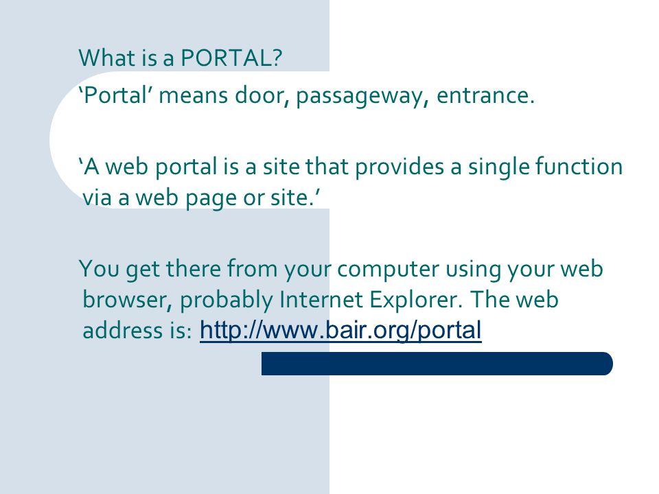 What is a PORTAL 'Portal' means door, passageway, entrance. 'A web portal is a site that provides a single function via a web page or site.'