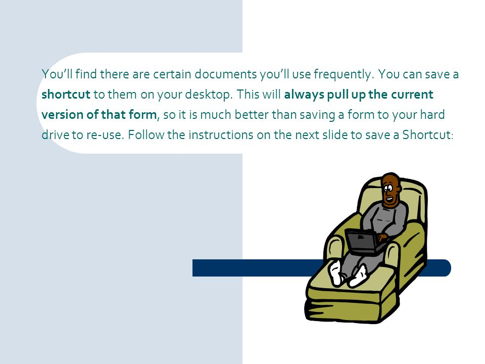 You'll find there are certain documents you'll use frequently