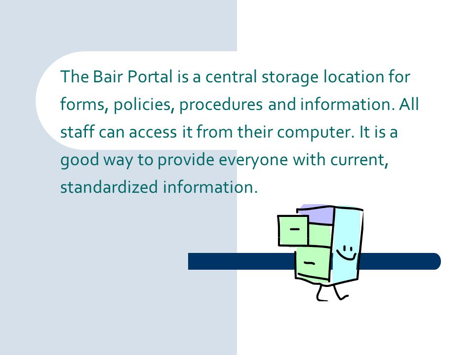 The Bair Portal is a central storage location for forms, policies, procedures and information.