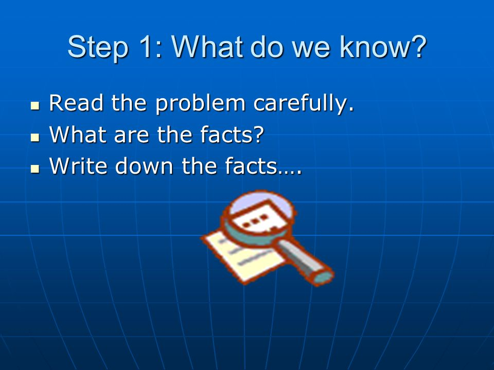Step 1: What do we know Read the problem carefully.