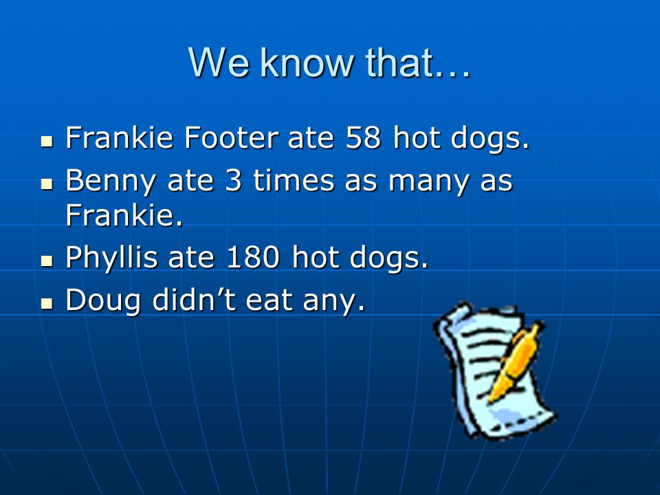 We know that… Frankie Footer ate 58 hot dogs.