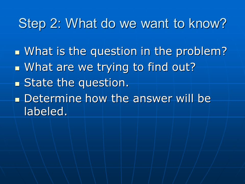 Step 2: What do we want to know