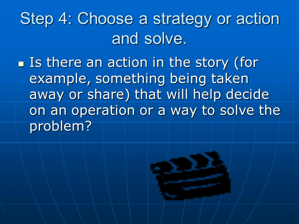 Step 4: Choose a strategy or action and solve.