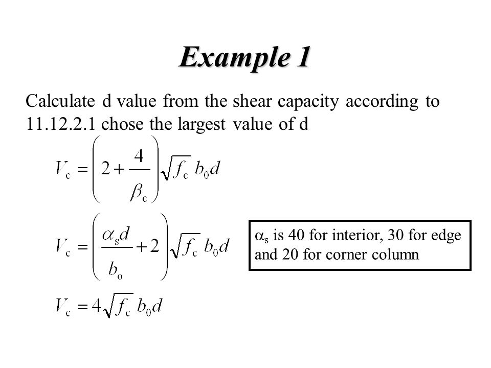 Example 1 Calculate d value from the shear capacity according to 11.12.2.1 chose the largest value of d.