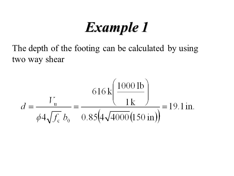 Example 1 The depth of the footing can be calculated by using two way shear