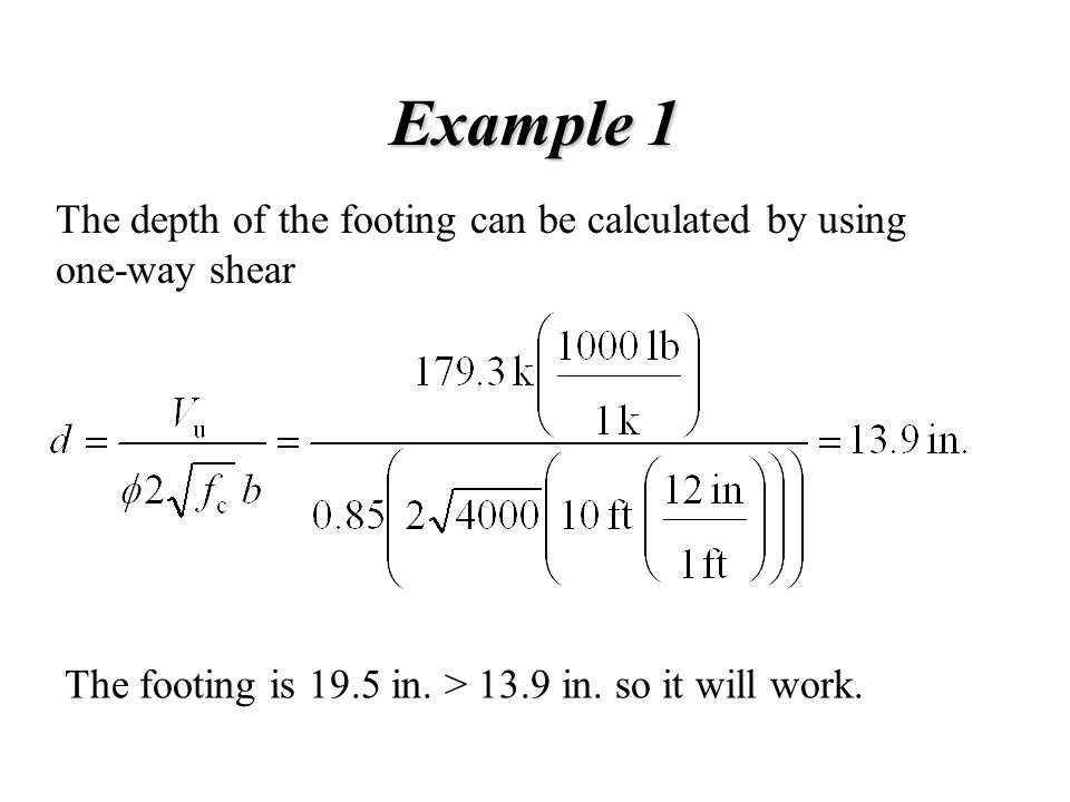 Example 1 The depth of the footing can be calculated by using one-way shear.