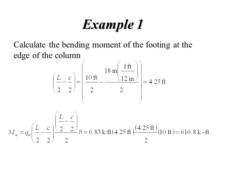 Example 1 Calculate the bending moment of the footing at the edge of the column