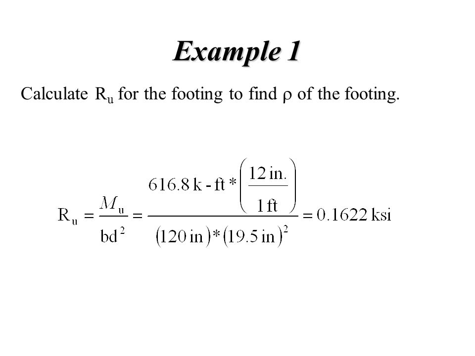 Example 1 Calculate Ru for the footing to find r of the footing.
